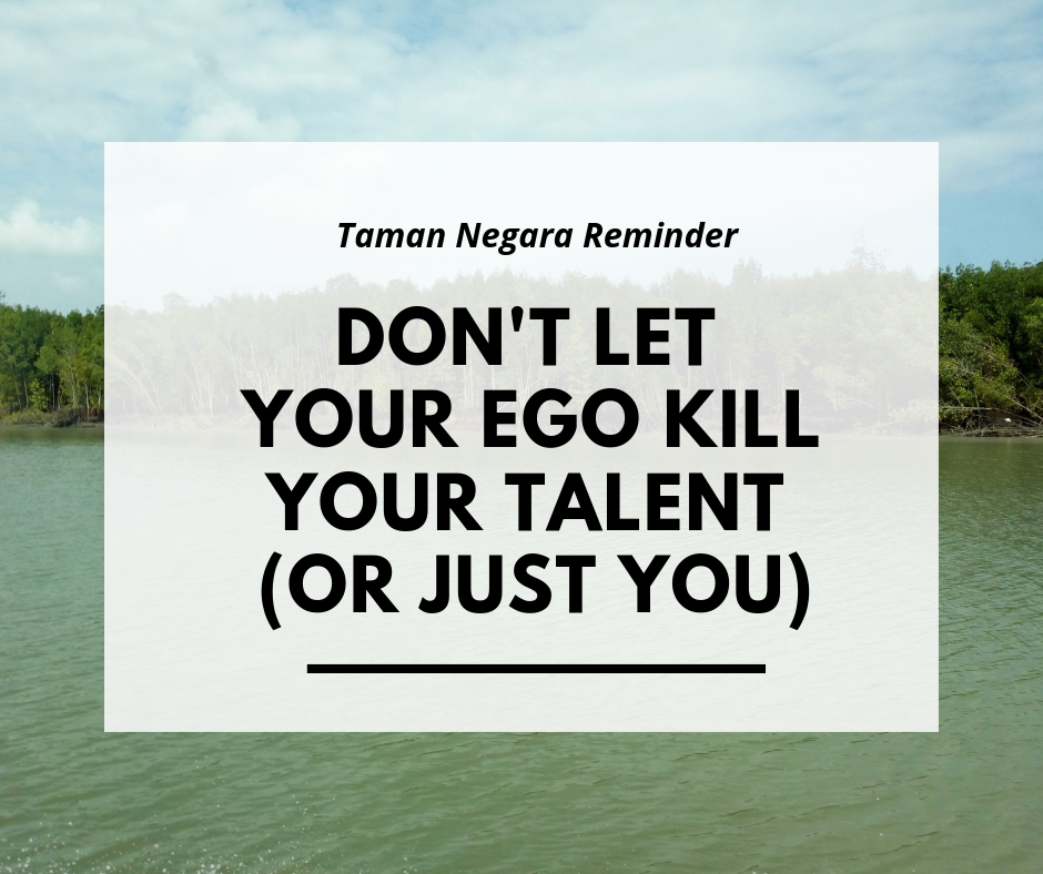 Jungle Reminder : Don't Let your ego kill you talent.